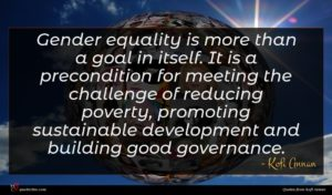Kofi Annan quote : Gender equality is more ...