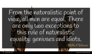 Mikhail Bakunin quote : From the naturalistic point ...