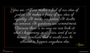Bono quote : You see Africa makes ...