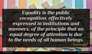 Simone Weil quote : Equality is the public ...