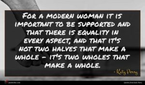 Katy Perry quote : For a modern woman ...