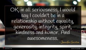 Jennifer Aniston quote : OK in all seriousness ...