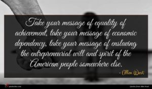 Allen West quote : Take your message of ...