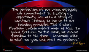 Paul Ryan quote : The perfection of our ...