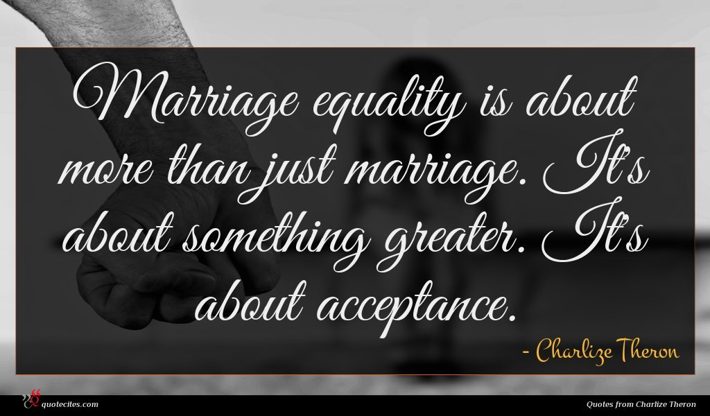 Marriage equality is about more than just marriage. It's about something greater. It's about acceptance.
