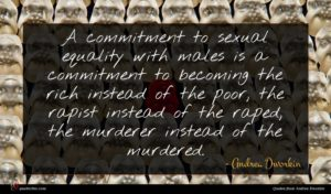 Andrea Dworkin quote : A commitment to sexual ...