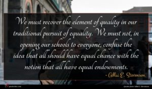 Adlai E. Stevenson quote : We must recover the ...