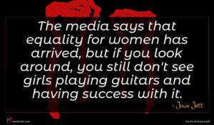 Joan Jett quote : The media says that ...