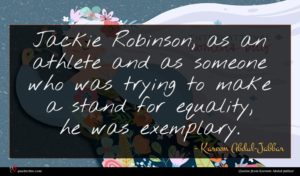 Kareem Abdul-Jabbar quote : Jackie Robinson as an ...