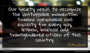 Zachary Quinto quote : Our society needs to ...