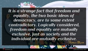 Thomas Mann quote : It is a strange ...