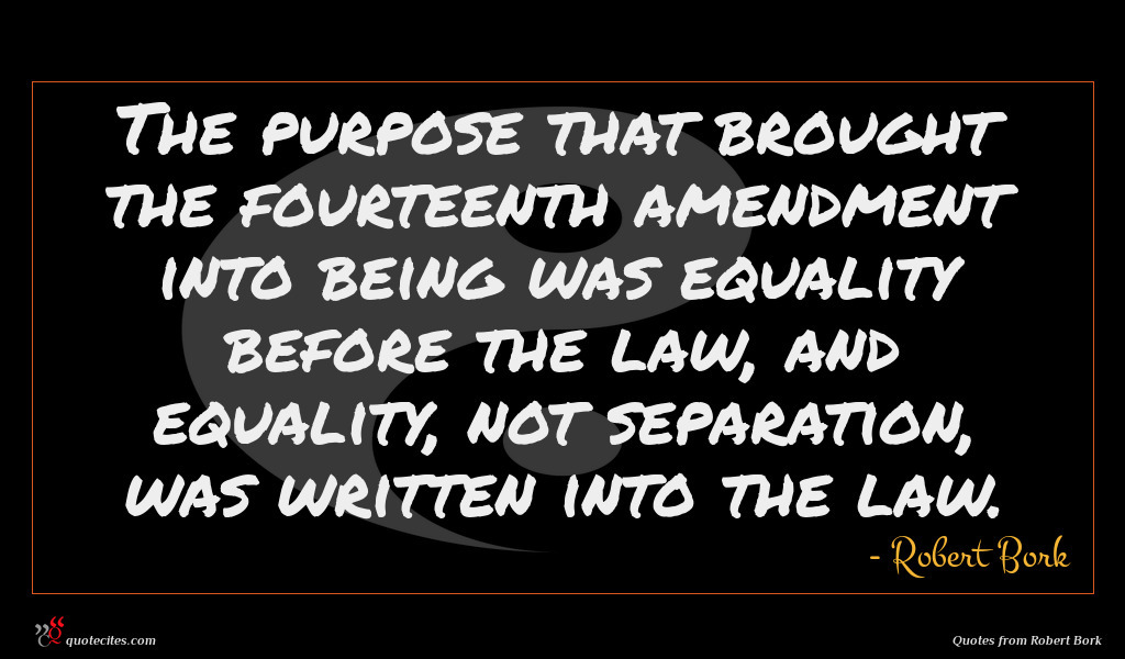 The purpose that brought the fourteenth amendment into being was equality before the law, and equality, not separation, was written into the law.