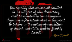 Rosie O'Donnell quote : The equality that we ...