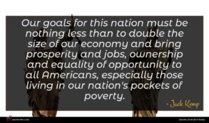 Jack Kemp quote : Our goals for this ...