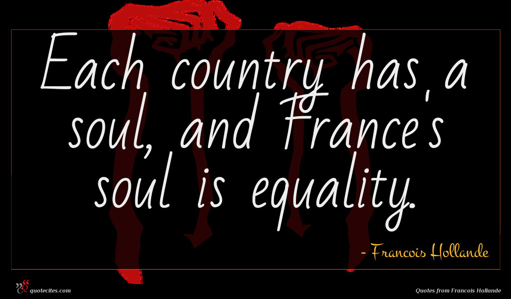 Each country has a soul, and France's soul is equality.