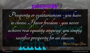 Mario Vargas Llosa quote : Prosperity or egalitarianism - ...