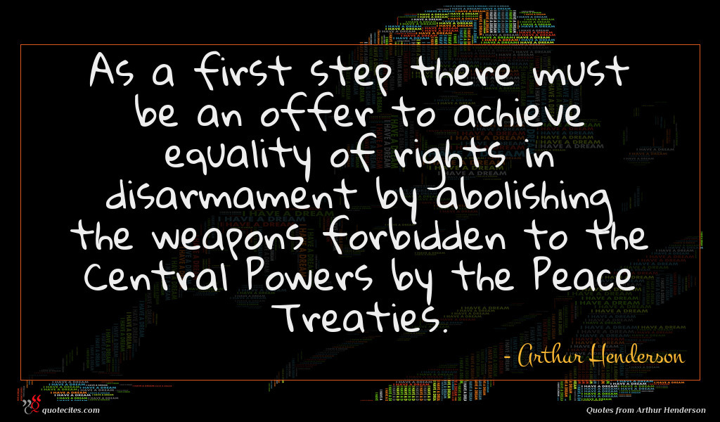 As a first step there must be an offer to achieve equality of rights in disarmament by abolishing the weapons forbidden to the Central Powers by the Peace Treaties.