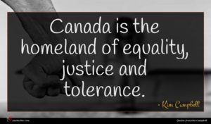 Kim Campbell quote : Canada is the homeland ...