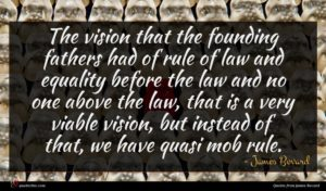 James Bovard quote : The vision that the ...