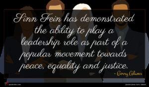Gerry Adams quote : Sinn Fein has demonstrated ...