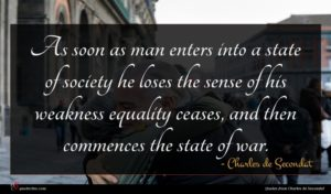 Charles de Secondat quote : As soon as man ...