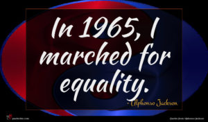 Alphonso Jackson quote : In I marched for ...