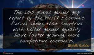 Michelle Bachelet quote : The global gender gap ...