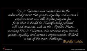 Michelle Bachelet quote : U N Women was ...