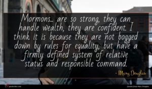 Mary Douglas quote : Mormons are so strong ...