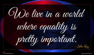 John Key quote : We live in a ...