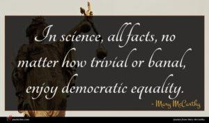 Mary McCarthy quote : In science all facts ...