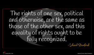 Leland Stanford quote : The rights of one ...