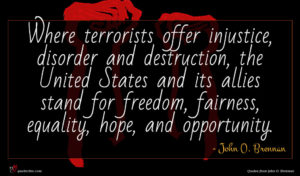 John O. Brennan quote : Where terrorists offer injustice ...