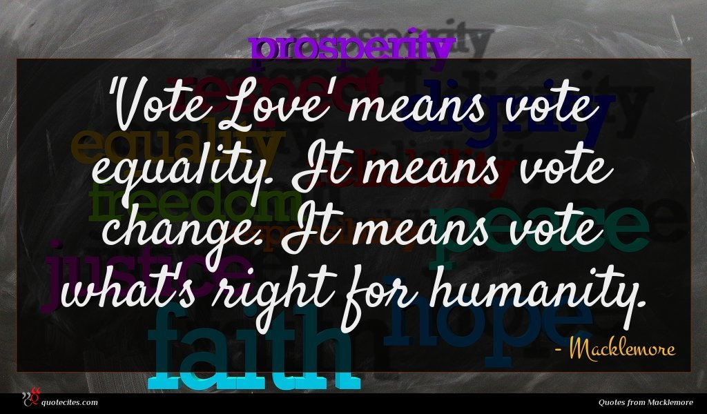 'Vote Love' means vote equality. It means vote change. It means vote what's right for humanity.