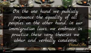 Emanuel Celler quote : On the one hand ...