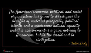Herbert Croly quote : The American economic political ...