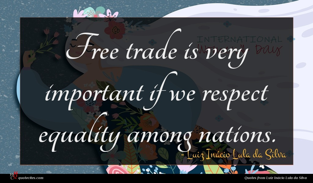 Free trade is very important if we respect equality among nations.