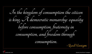 Raoul Vaneigem quote : In the kingdom of ...