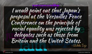 Hideki Tojo quote : I would point out ...