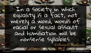 Catharine A. MacKinnon quote : In a society in ...