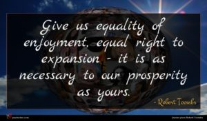 Robert Toombs quote : Give us equality of ...