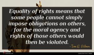 Tom G. Palmer quote : Equality of rights means ...