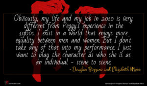 Douglas Bizzaro and Elizabeth Moss quote : Obviously my life and ...