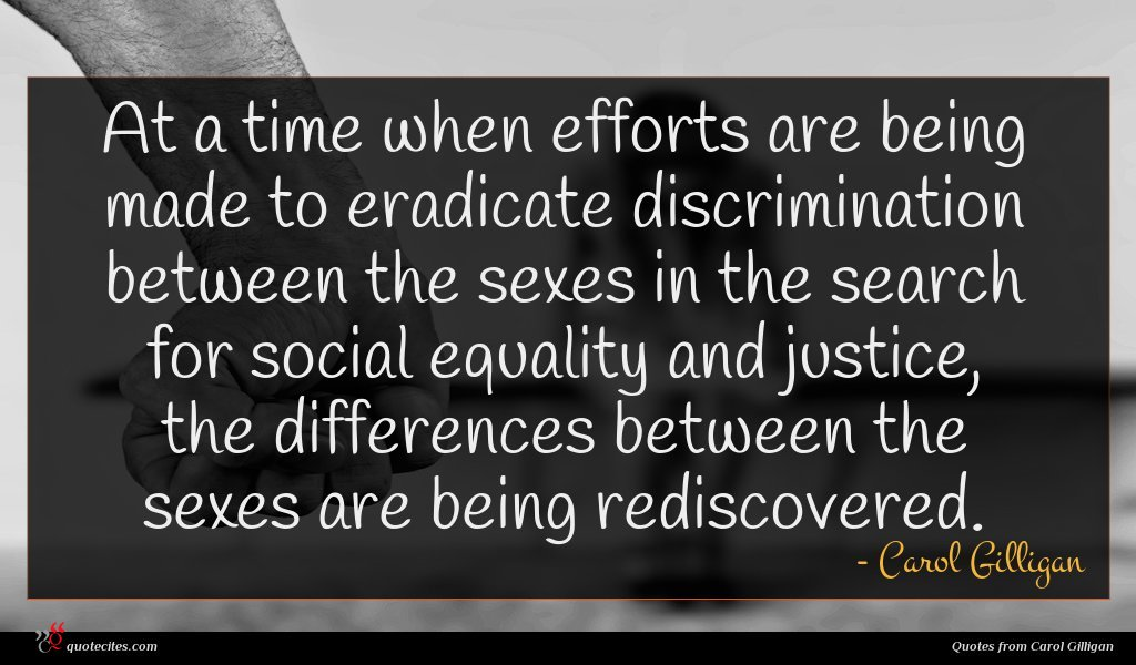 At a time when efforts are being made to eradicate discrimination between the sexes in the search for social equality and justice, the differences between the sexes are being rediscovered.