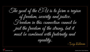 Tarja Halonen quote : The goal of the ...