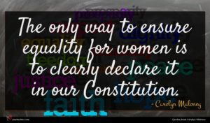Carolyn Maloney quote : The only way to ...
