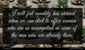 Maureen Reagan quote : I will feel equality ...