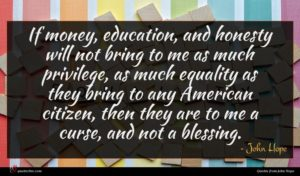 John Hope quote : If money education and ...