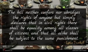 Lyman Trumbull quote : The bill neither confers ...