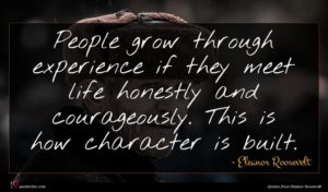 Eleanor Roosevelt quote : People grow through experience ...